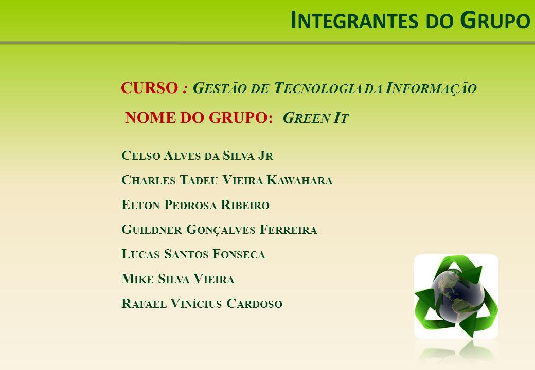 Integrantes do Grupo CURSO : Gestão de Tecnologia da Informação NOME DO GRUPO: Green It.