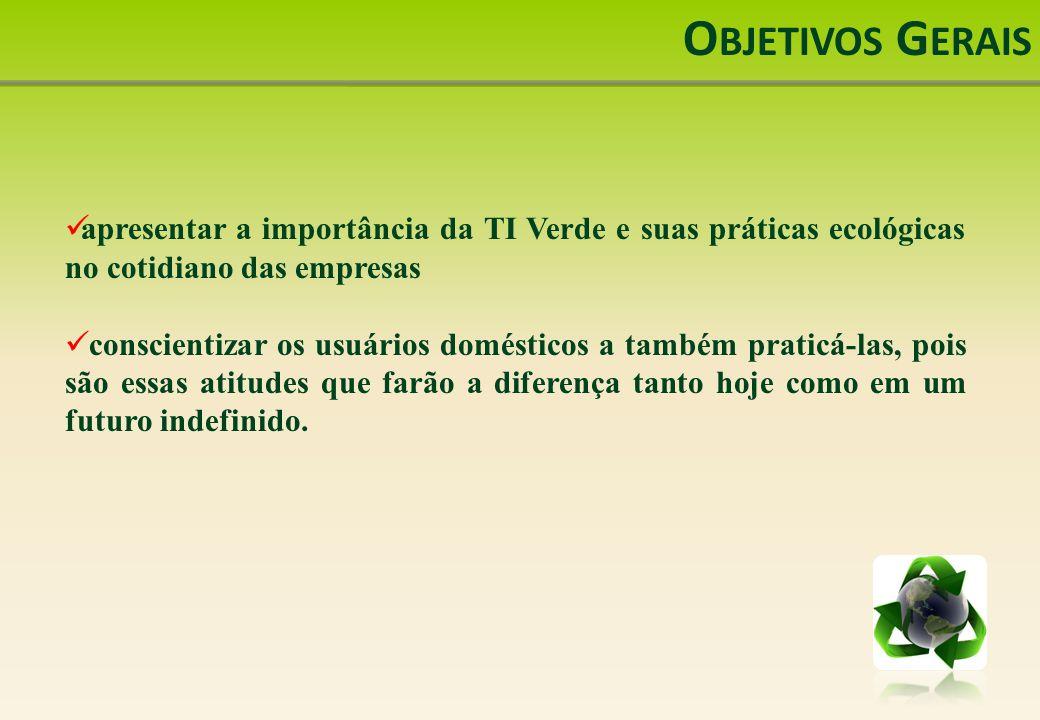 Objetivos Gerais apresentar a importância da TI Verde e suas práticas ecológicas no cotidiano das empresas.