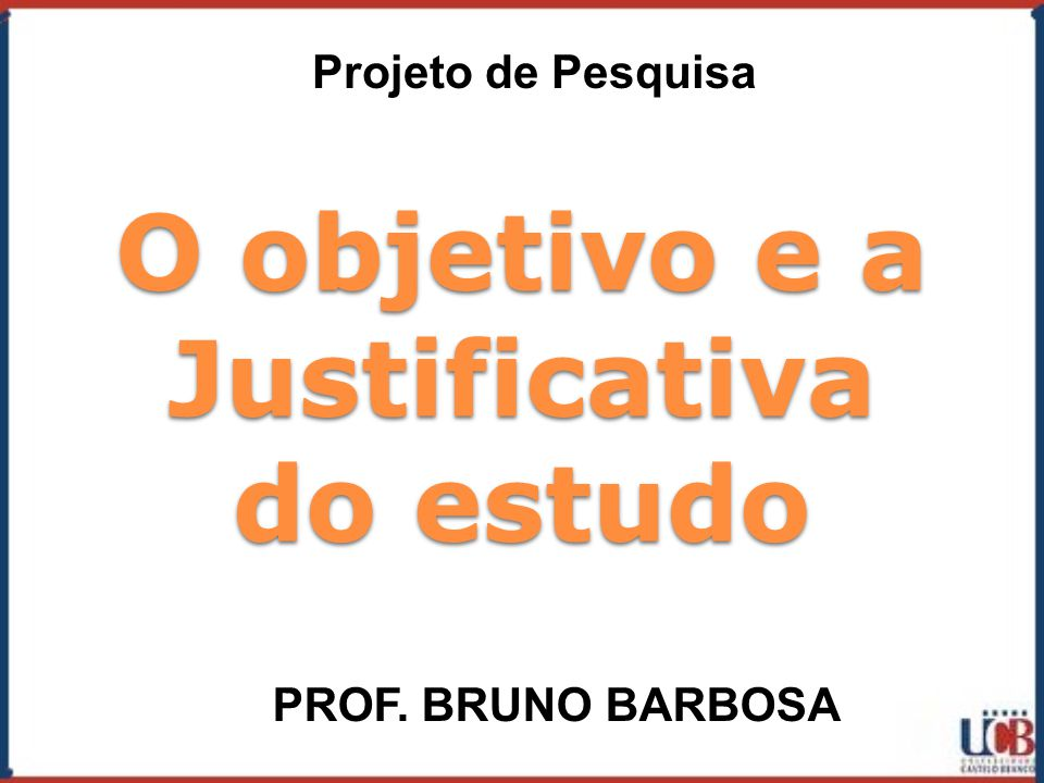 O objetivo e a Justificativa do estudo