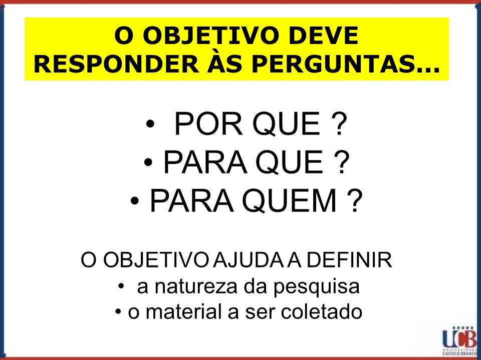 O OBJETIVO DEVE RESPONDER ÀS PERGUNTAS...