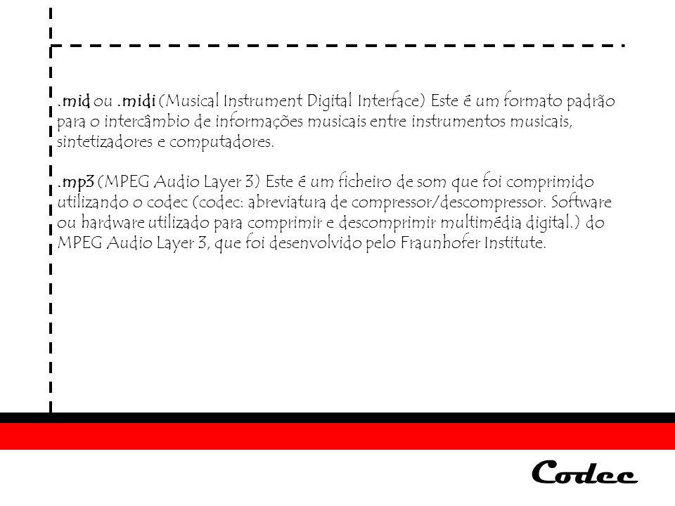 .mid ou .midi (Musical Instrument Digital Interface) Este é um formato padrão para o intercâmbio de informações musicais entre instrumentos musicais, sintetizadores e computadores.