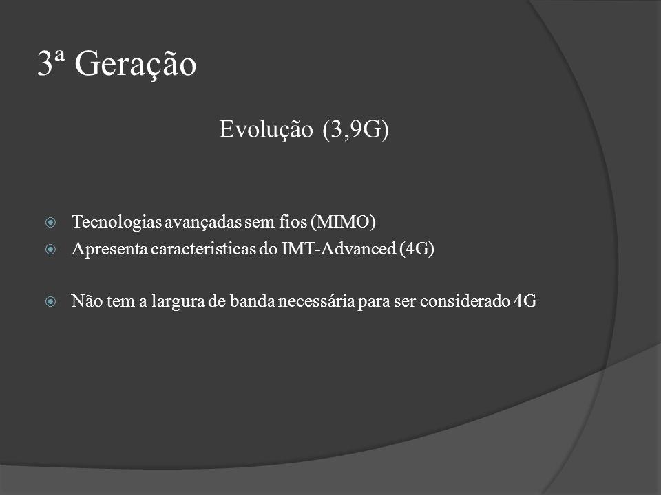 3ª Geração Evolução (3,9G) Tecnologias avançadas sem fios (MIMO)