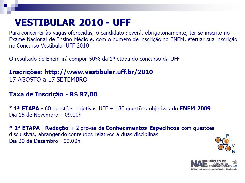 VESTIBULAR 2010 - UFF Inscrições: http://www.vestibular.uff.br/2010