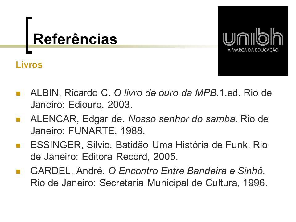 Referências Livros. ALBIN, Ricardo C. O livro de ouro da MPB.1.ed. Rio de Janeiro: Ediouro, 2003.