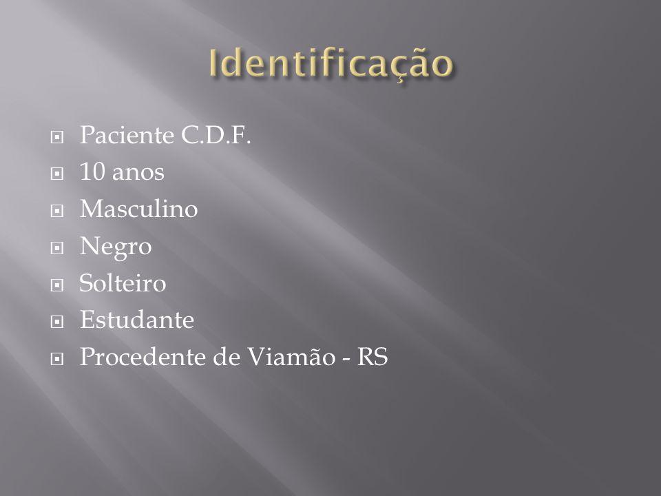 Identificação Paciente C.D.F. 10 anos Masculino Negro Solteiro