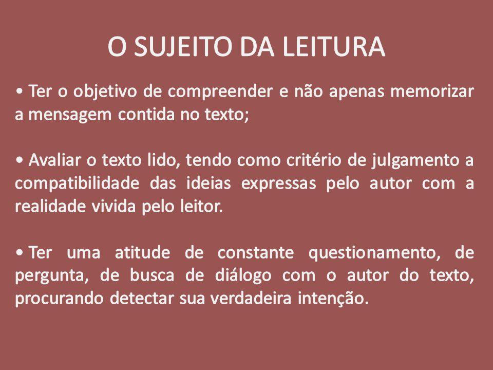 O SUJEITO DA LEITURA Ter o objetivo de compreender e não apenas memorizar a mensagem contida no texto;