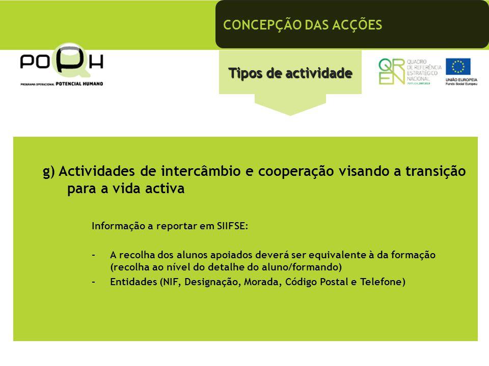 CONCEPÇÃO DAS ACÇÕES Tipos de actividade. g) Actividades de intercâmbio e cooperação visando a transição para a vida activa.