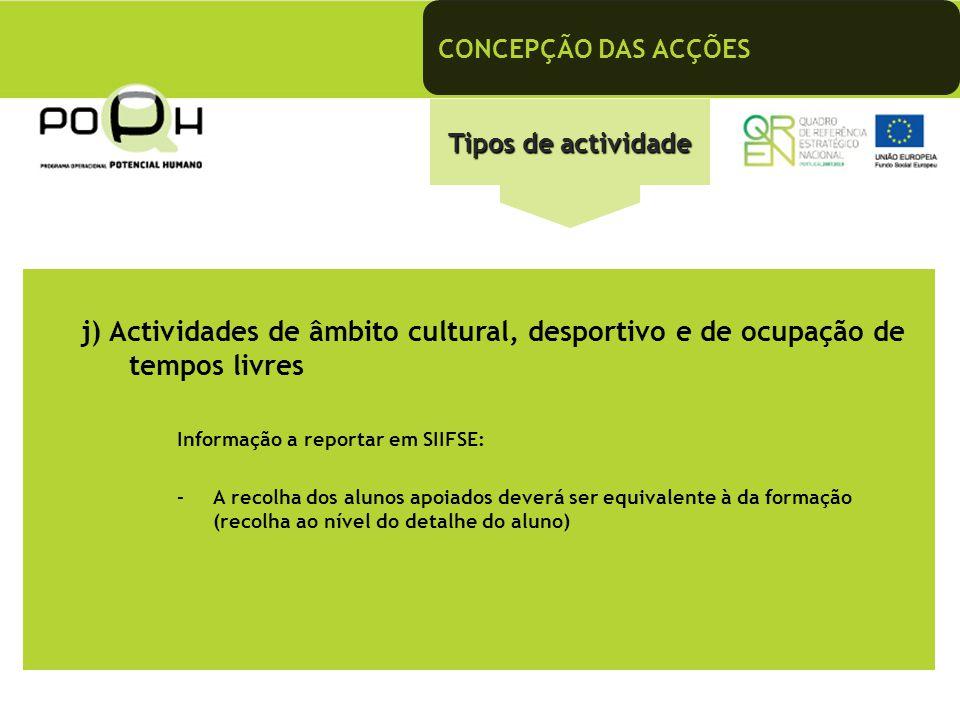 CONCEPÇÃO DAS ACÇÕES Tipos de actividade. j) Actividades de âmbito cultural, desportivo e de ocupação de tempos livres.