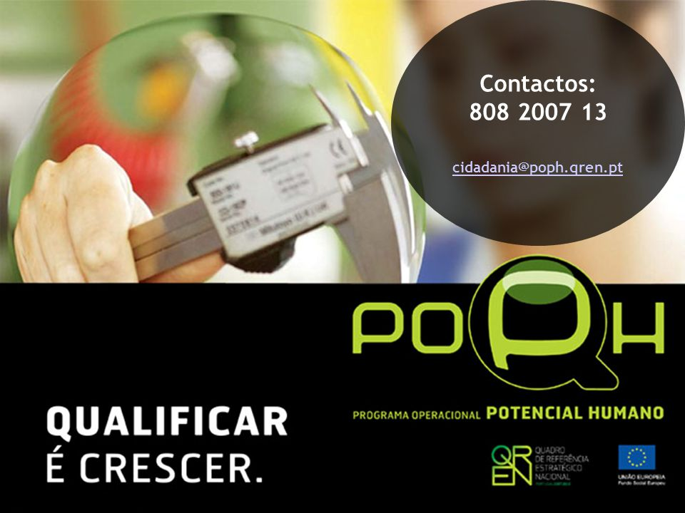 Contactos: 808 2007 13 cidadania@poph.qren.pt