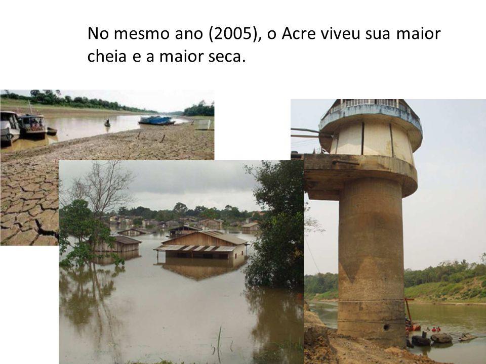 No mesmo ano (2005), o Acre viveu sua maior cheia e a maior seca.