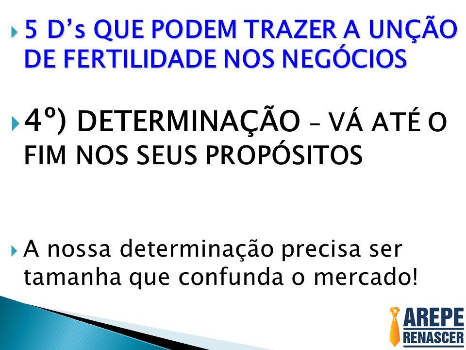 4º) DETERMINAÇÃO – VÁ ATÉ O FIM NOS SEUS PROPÓSITOS