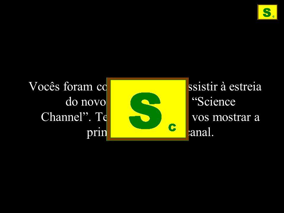 Vocês foram convidados para assistir à estreia do novo canal televisivo Science Channel .