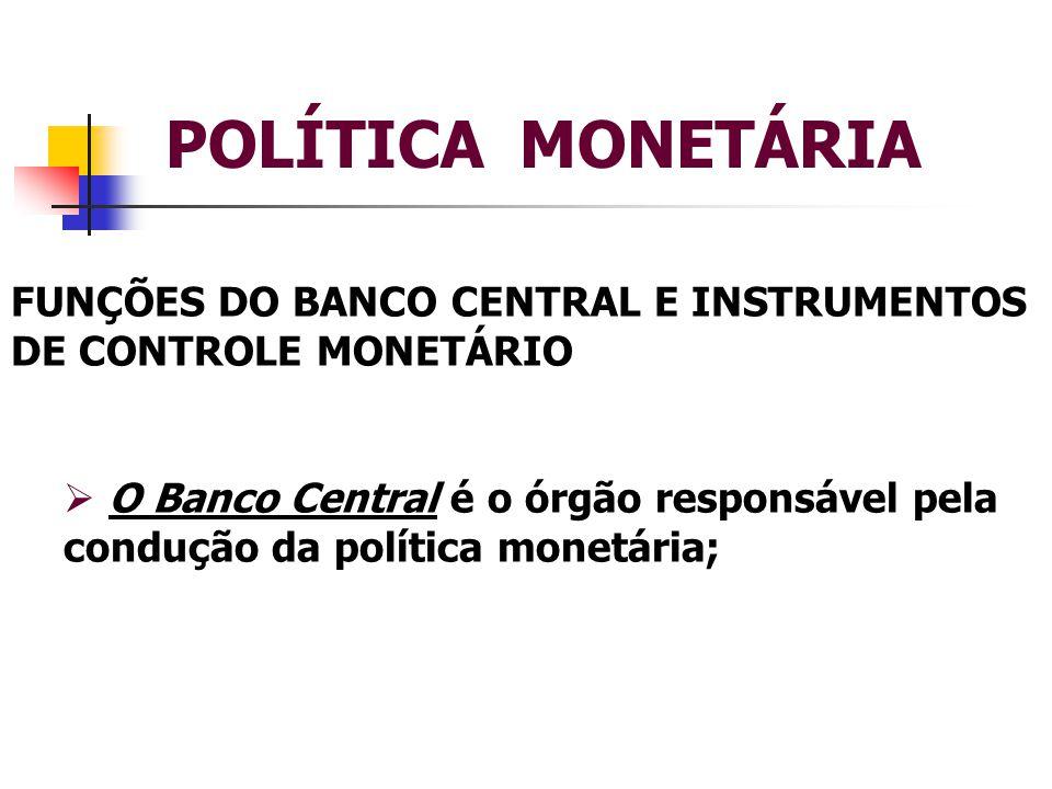 POLÍTICA MONETÁRIA FUNÇÕES DO BANCO CENTRAL E INSTRUMENTOS DE CONTROLE MONETÁRIO.
