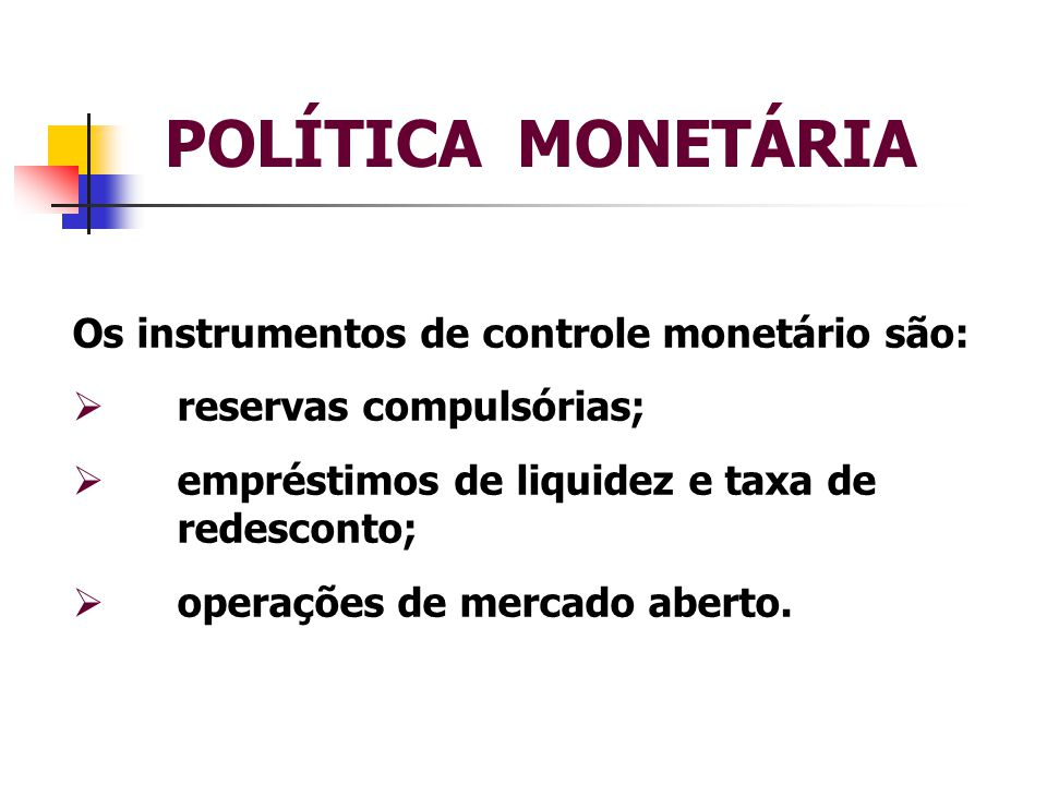 POLÍTICA MONETÁRIA Os instrumentos de controle monetário são: