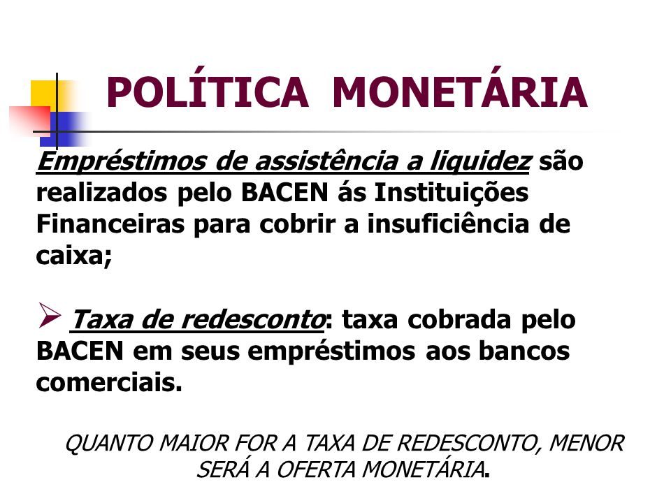 QUANTO MAIOR FOR A TAXA DE REDESCONTO, MENOR SERÁ A OFERTA MONETÁRIA.