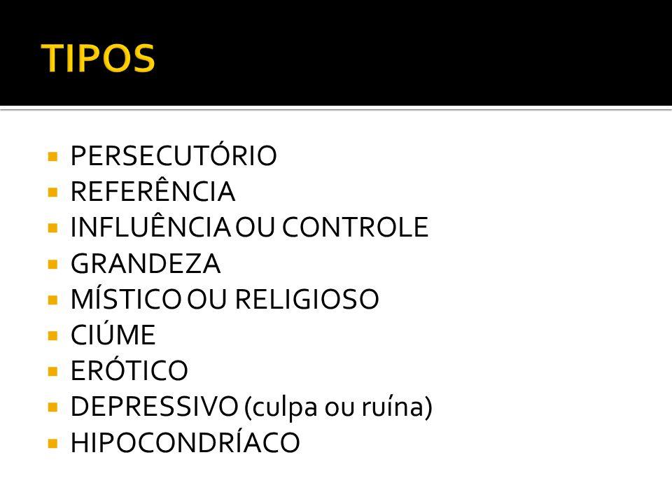 TIPOS PERSECUTÓRIO REFERÊNCIA INFLUÊNCIA OU CONTROLE GRANDEZA