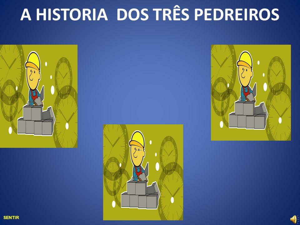 A HISTORIA DOS TRÊS PEDREIROS