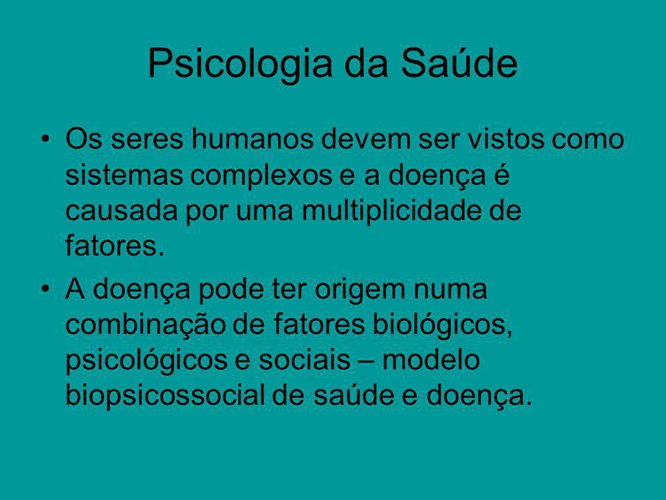 Psicologia da Saúde Os seres humanos devem ser vistos como sistemas complexos e a doença é causada por uma multiplicidade de fatores.