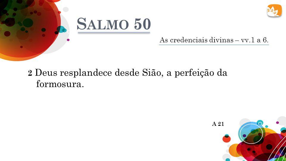 Salmo 50 2 Deus resplandece desde Sião, a perfeição da formosura.