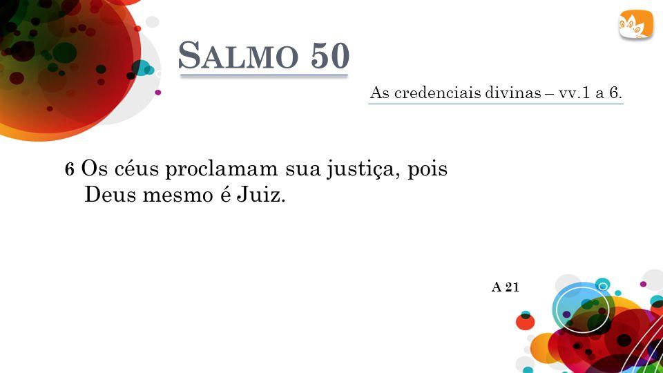 Salmo 50 6 Os céus proclamam sua justiça, pois Deus mesmo é Juiz.