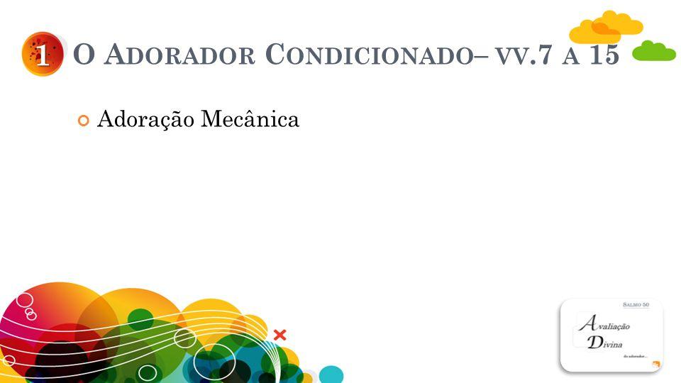 O Adorador Condicionado– vv.7 a 15