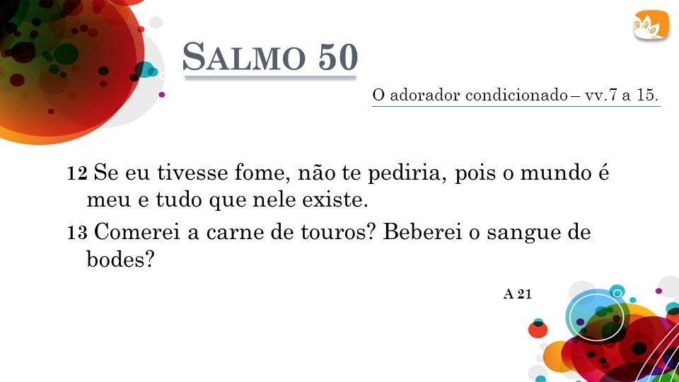 Salmo 50 O adorador condicionado – vv.7 a 15.
