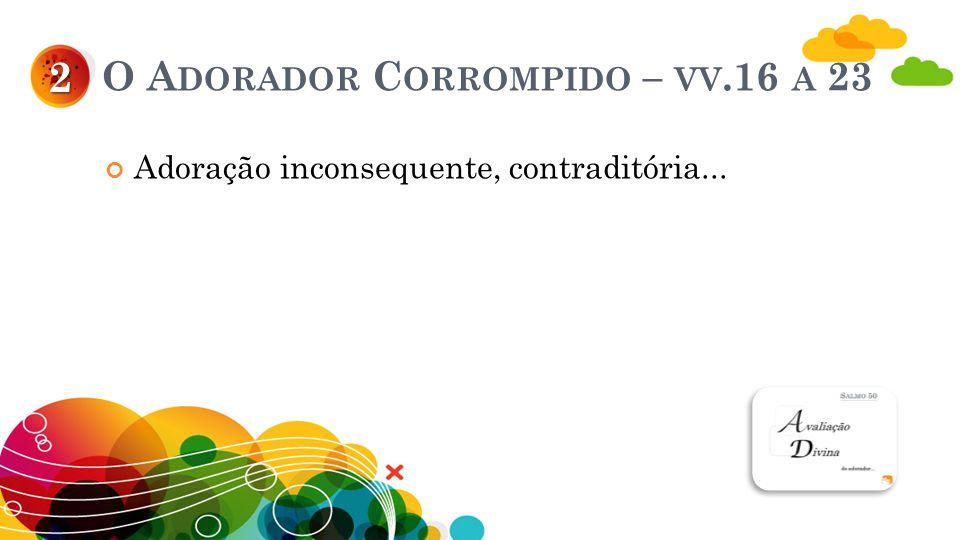 O Adorador Corrompido – vv.16 a 23