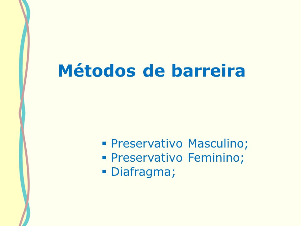 Métodos de barreira Preservativo Masculino; Preservativo Feminino;