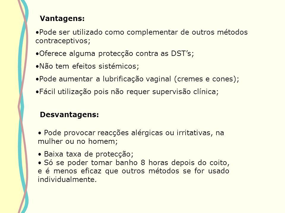 Vantagens: Pode ser utilizado como complementar de outros métodos contraceptivos; Oferece alguma protecção contra as DST's;