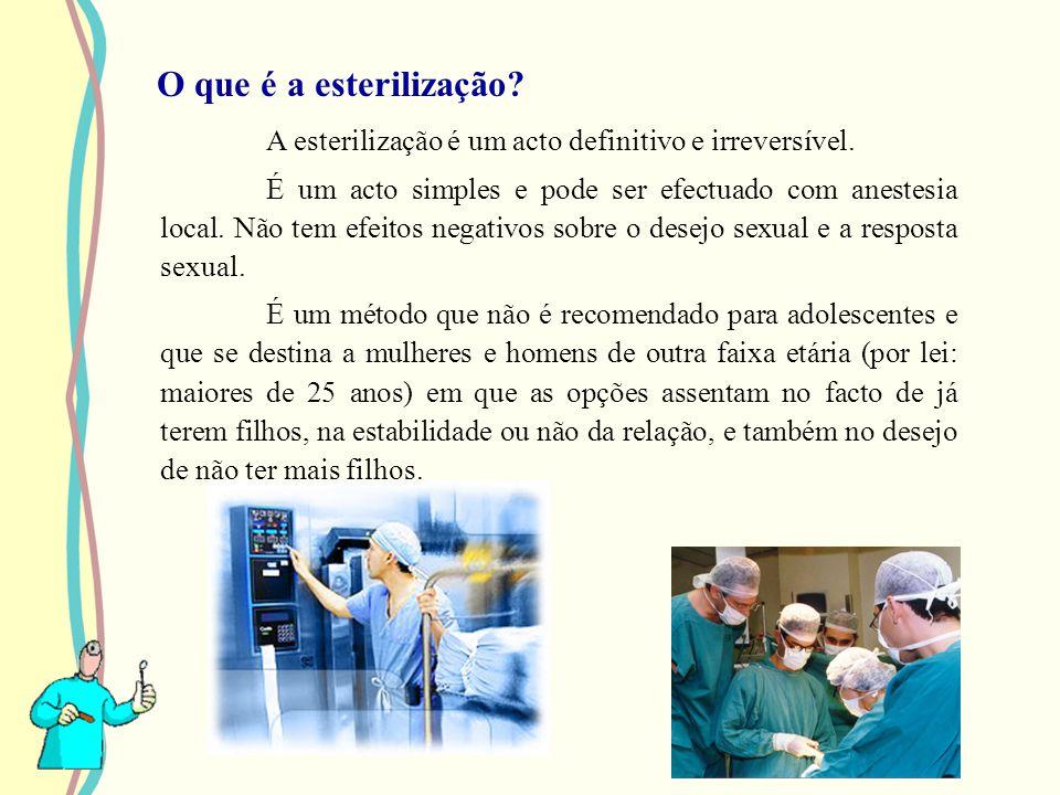 O que é a esterilização A esterilização é um acto definitivo e irreversível.