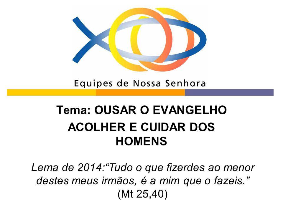 Tema: OUSAR O EVANGELHO ACOLHER E CUIDAR DOS HOMENS