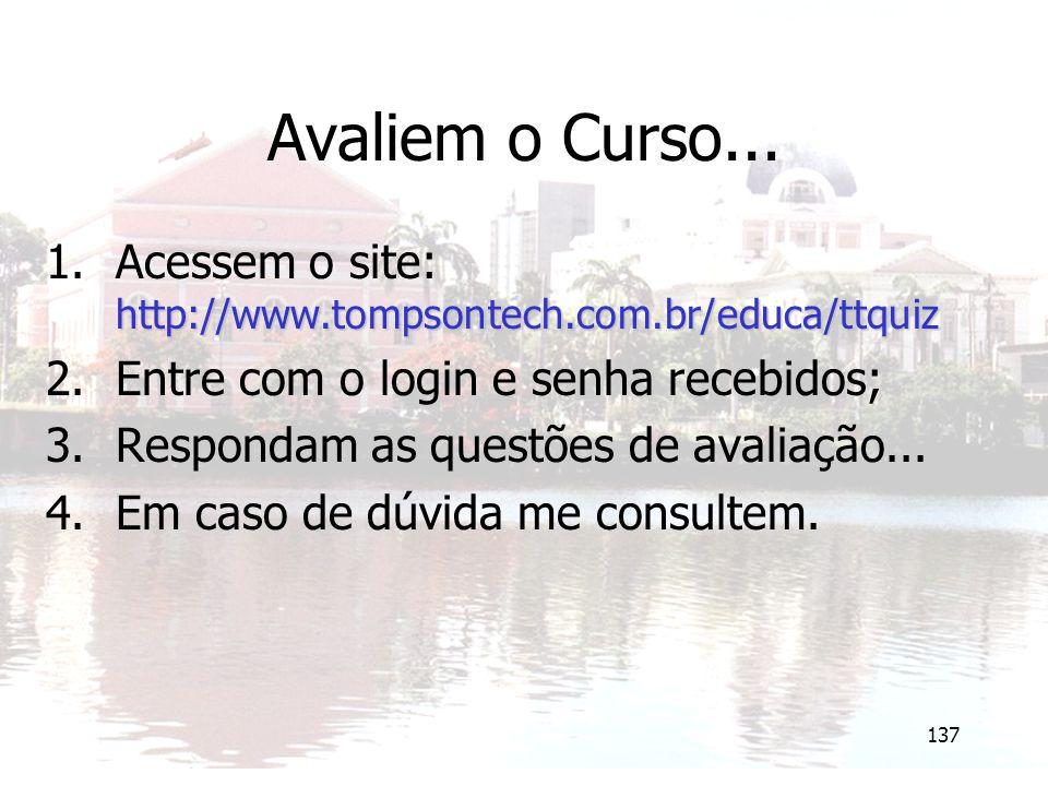 Avaliem o Curso... Acessem o site: http://www.tompsontech.com.br/educa/ttquiz. Entre com o login e senha recebidos;