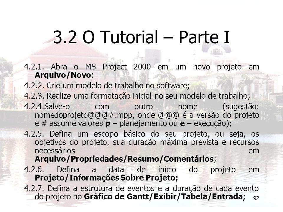 3.2 O Tutorial – Parte I 4.2.1. Abra o MS Project 2000 em um novo projeto em Arquivo/Novo; 4.2.2. Crie um modelo de trabalho no software;