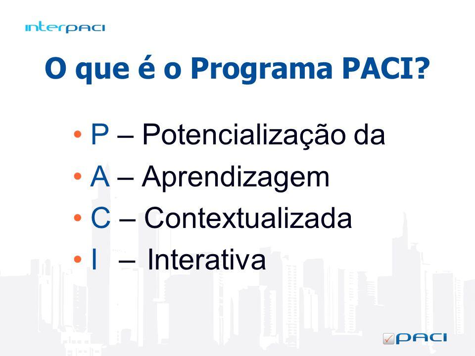 – O que é o Programa PACI P – Potencialização da A – Aprendizagem