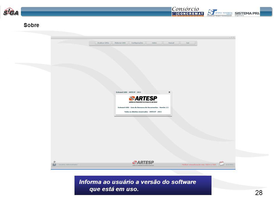 Sobre Informa ao usuário a versão do software que está em uso. 28