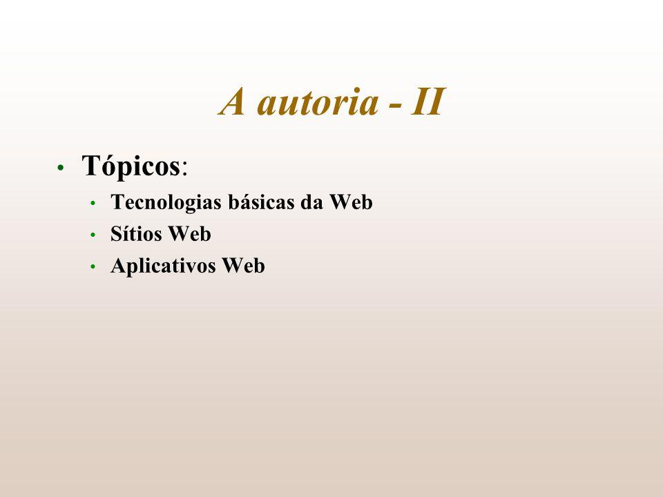 A autoria - II Tópicos: Tecnologias básicas da Web Sítios Web