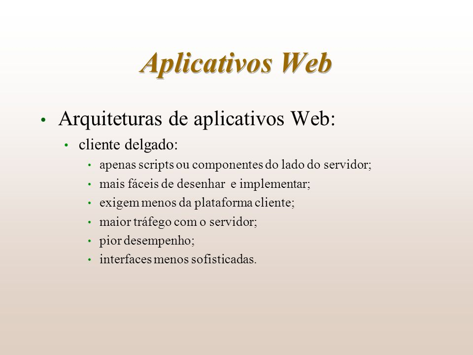 Aplicativos Web Arquiteturas de aplicativos Web: cliente delgado: