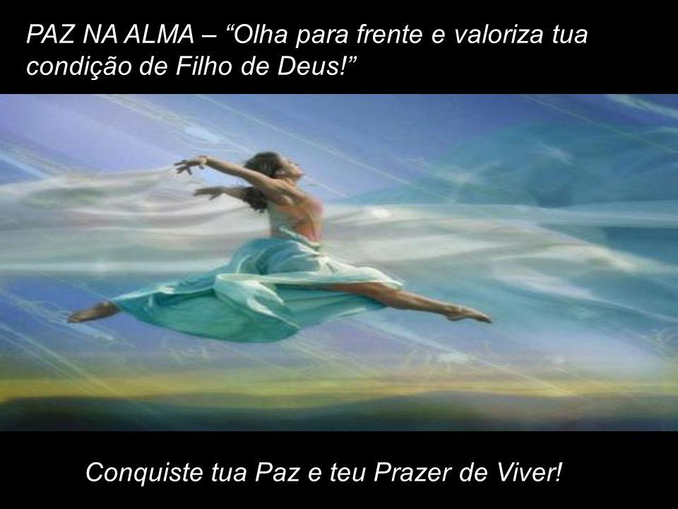 PAZ NA ALMA – Olha para frente e valoriza tua condição de Filho de Deus!