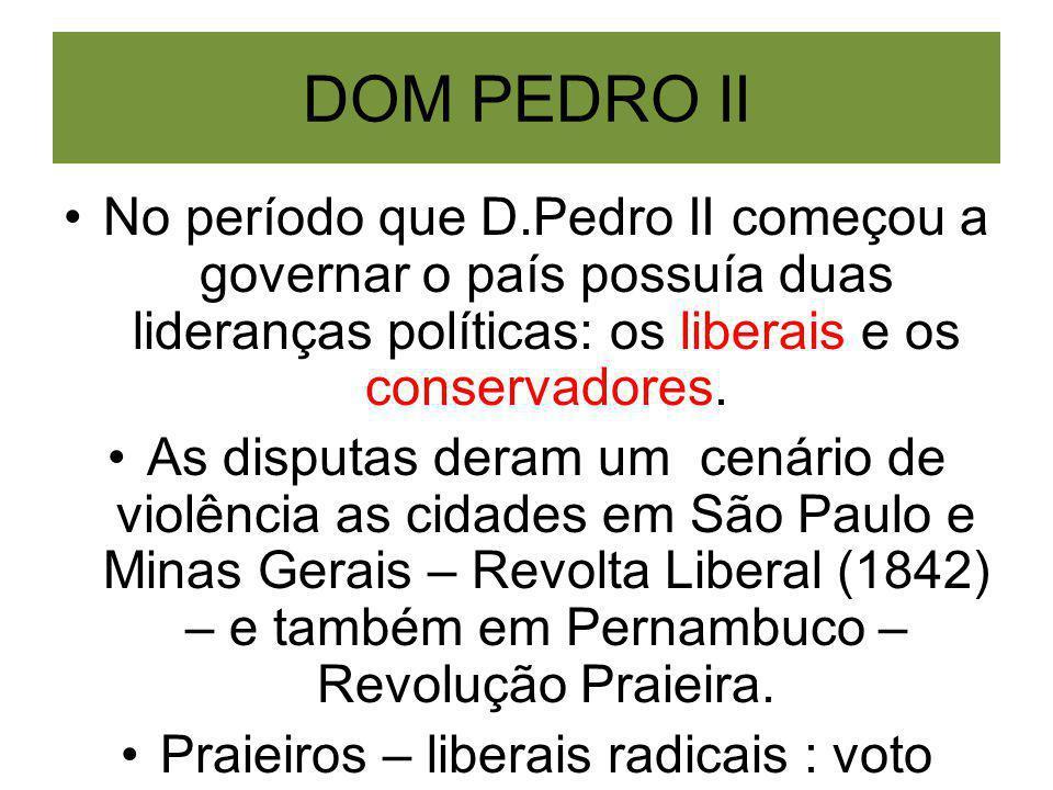 DOM PEDRO II No período que D.Pedro II começou a governar o país possuía duas lideranças políticas: os liberais e os conservadores.