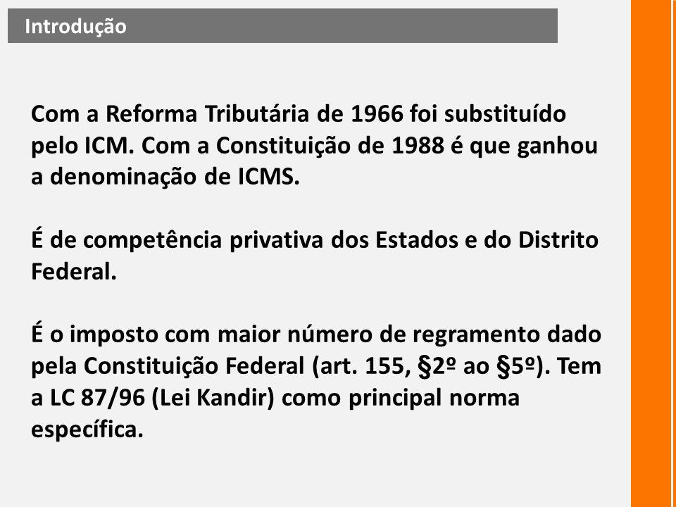 É de competência privativa dos Estados e do Distrito Federal.