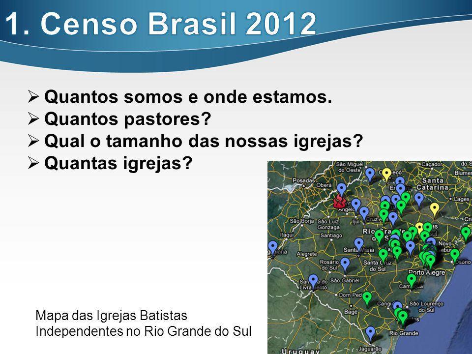 1. Censo Brasil 2012 Quantos somos e onde estamos. Quantos pastores