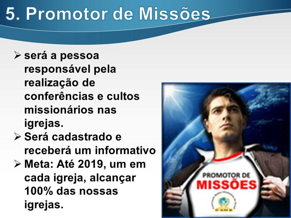 5. Promotor de Missões será a pessoa responsável pela realização de conferências e cultos missionários nas igrejas.