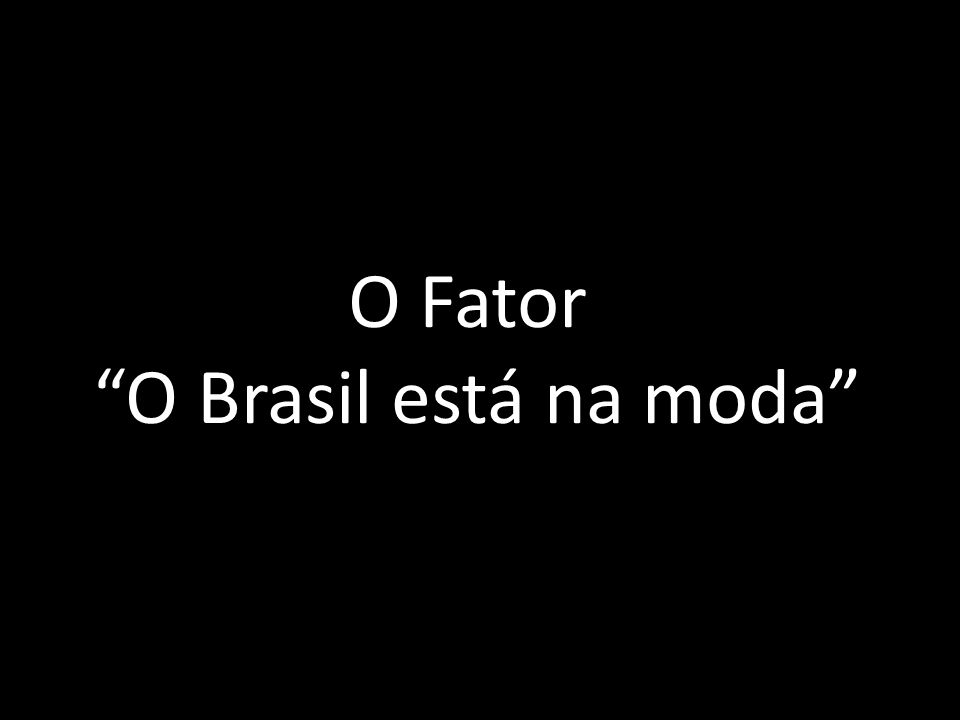 O Fator O Brasil está na moda