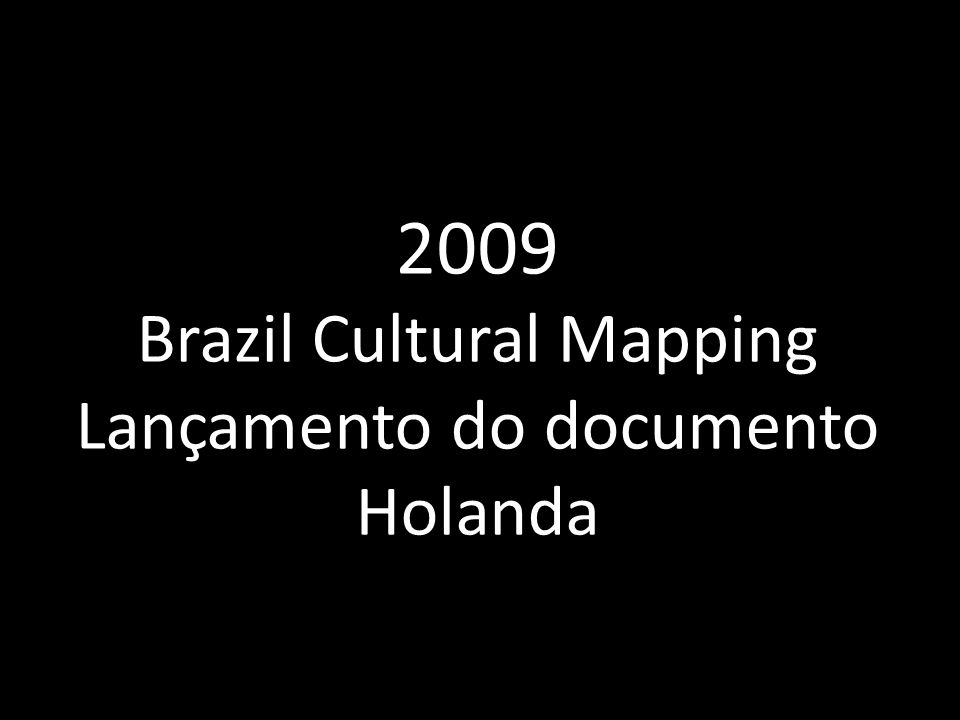 2009 Brazil Cultural Mapping Lançamento do documento Holanda