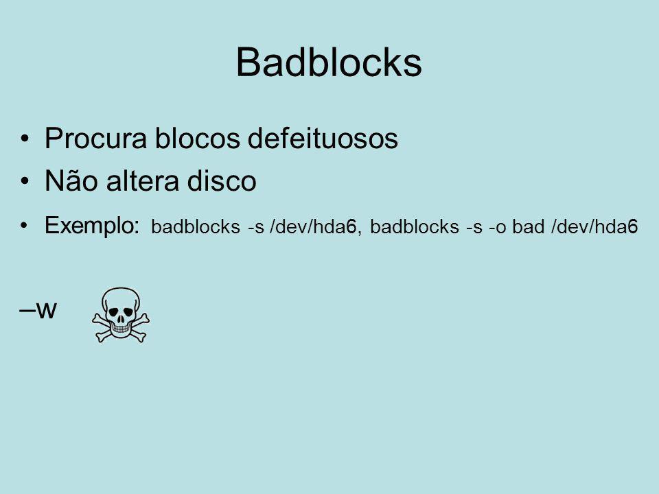 Badblocks Procura blocos defeituosos Não altera disco –w