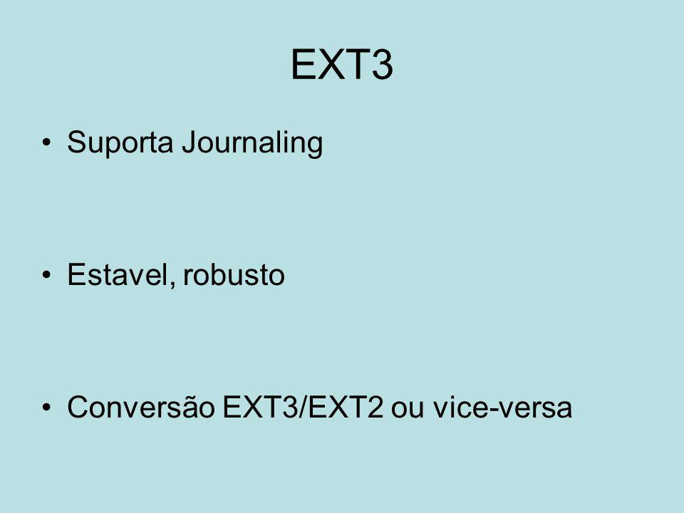 EXT3 Suporta Journaling Estavel, robusto