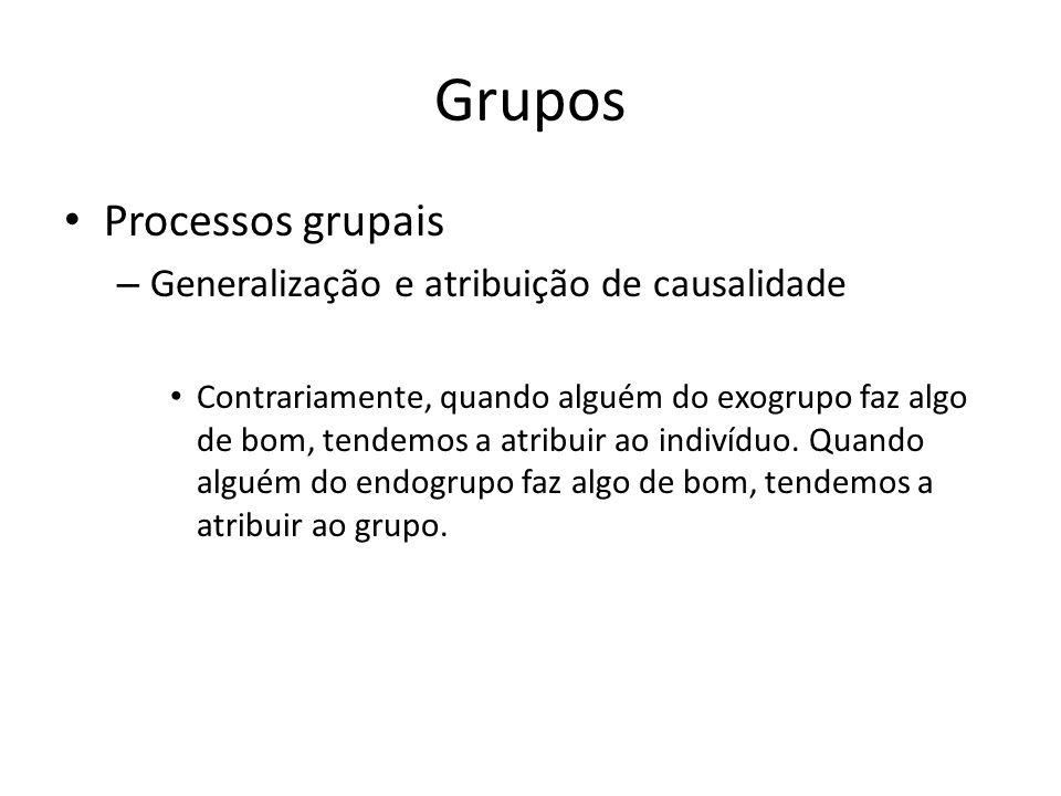 Grupos Processos grupais Generalização e atribuição de causalidade