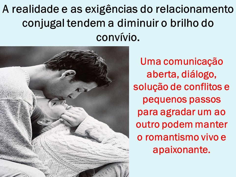 A realidade e as exigências do relacionamento conjugal tendem a diminuir o brilho do convívio.