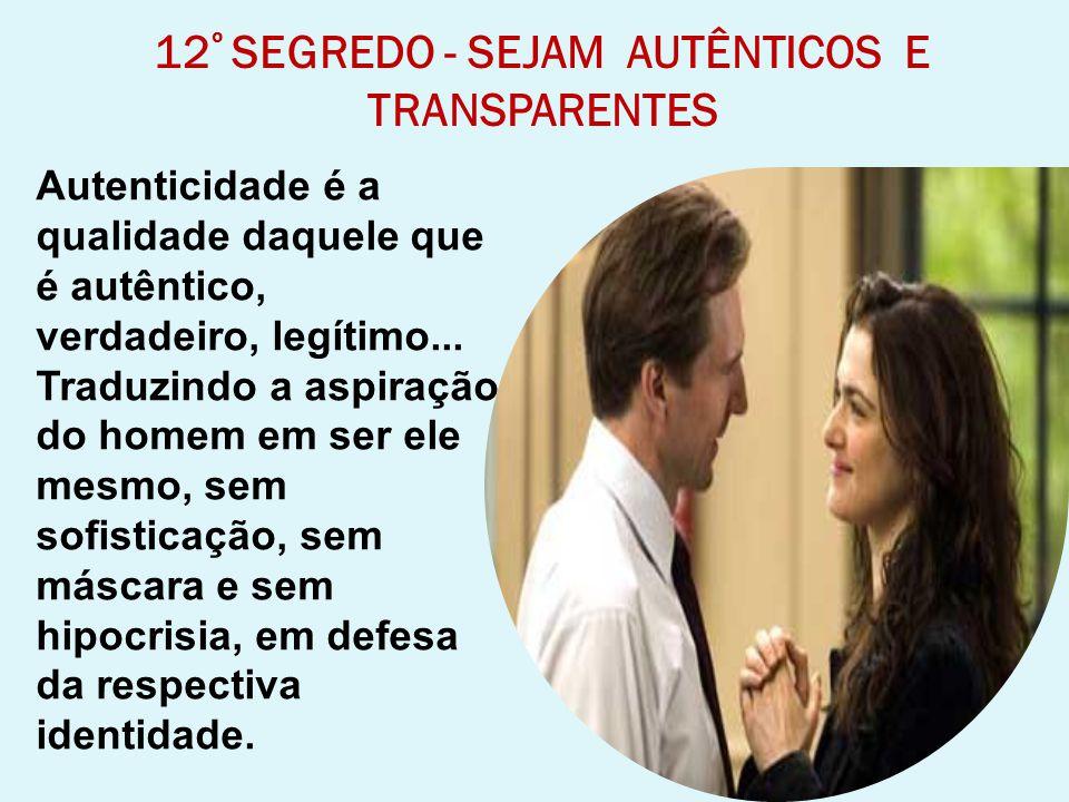 12º SEGREDO - SEJAM AUTÊNTICOS E TRANSPARENTES