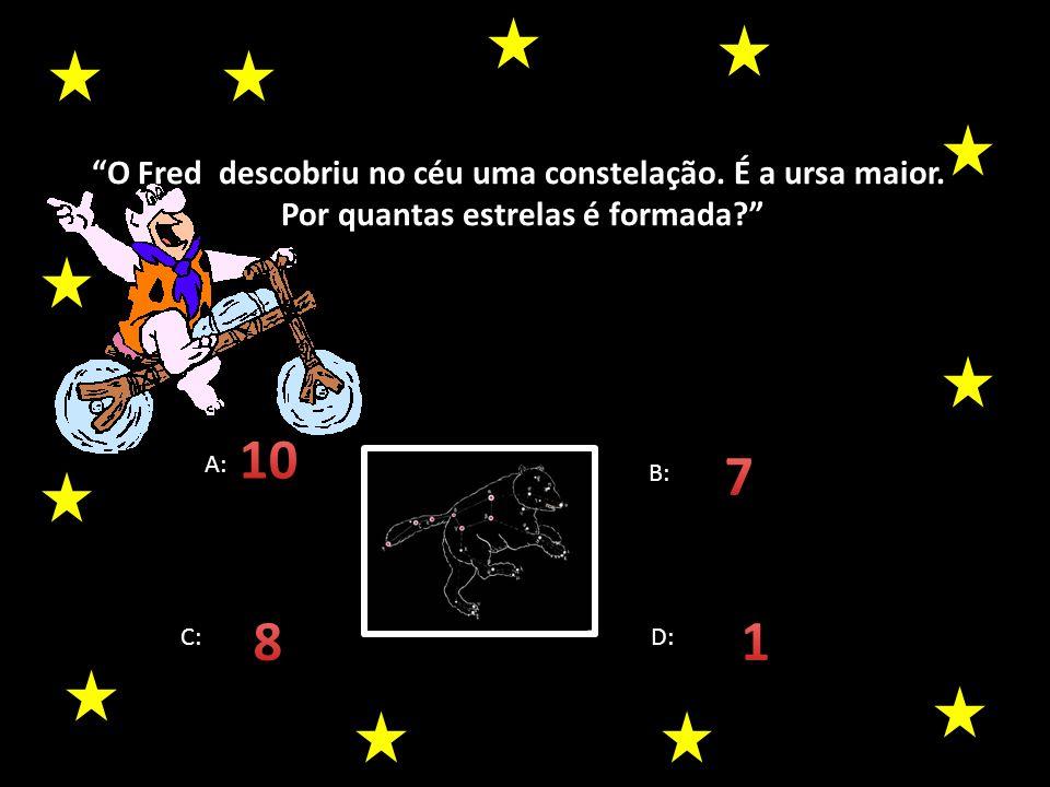 10 7 8 1 O Fred descobriu no céu uma constelação. É a ursa maior.